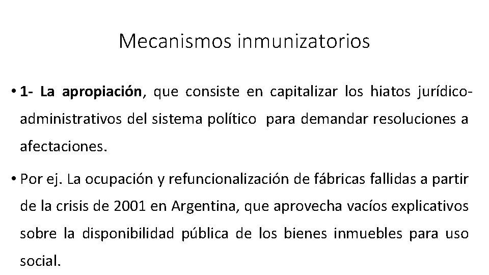 Mecanismos inmunizatorios • 1 - La apropiación, que consiste en capitalizar los hiatos jurídicoadministrativos