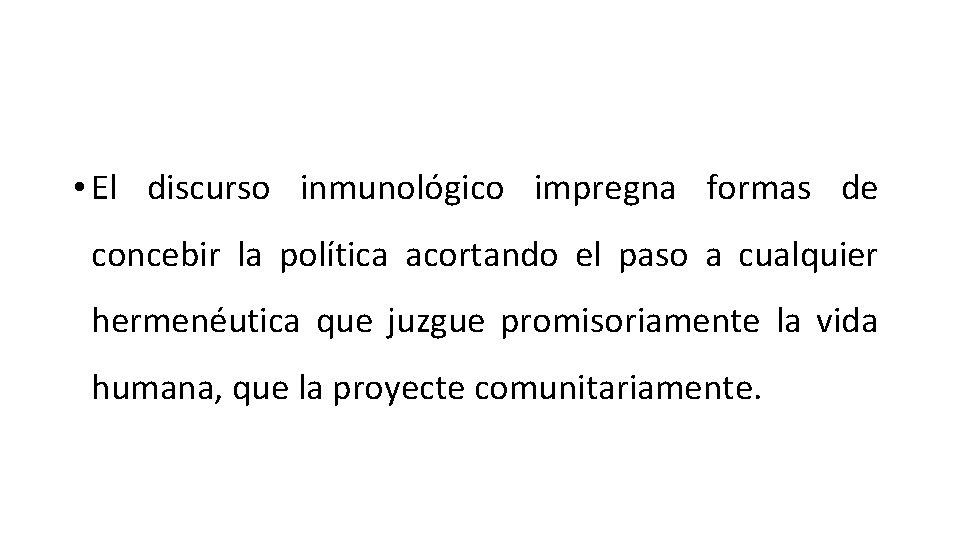 • El discurso inmunológico impregna formas de concebir la política acortando el paso