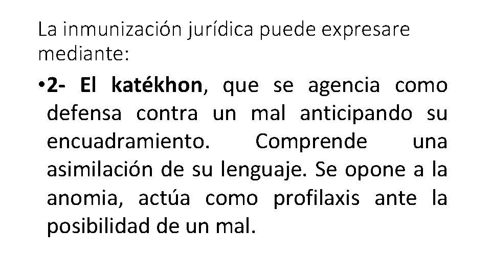 La inmunización jurídica puede expresare mediante: • 2 - El katékhon, que se agencia