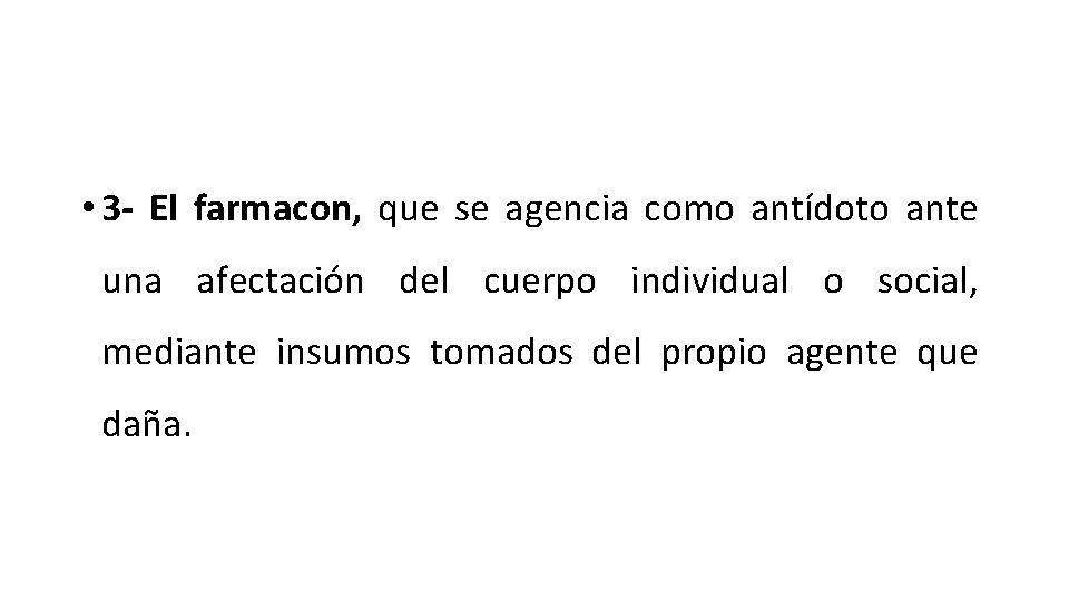 • 3 - El farmacon, que se agencia como antídoto ante una afectación