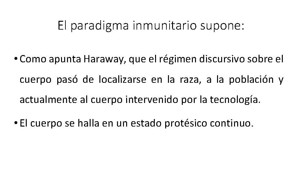 El paradigma inmunitario supone: • Como apunta Haraway, que el régimen discursivo sobre el