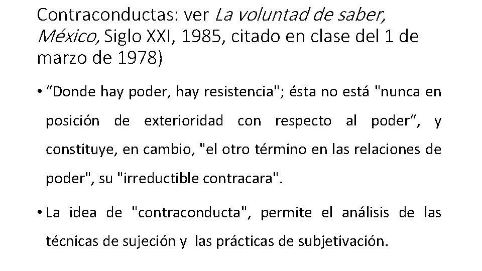 Contraconductas: ver La voluntad de saber, México, Siglo XXI, 1985, citado en clase del