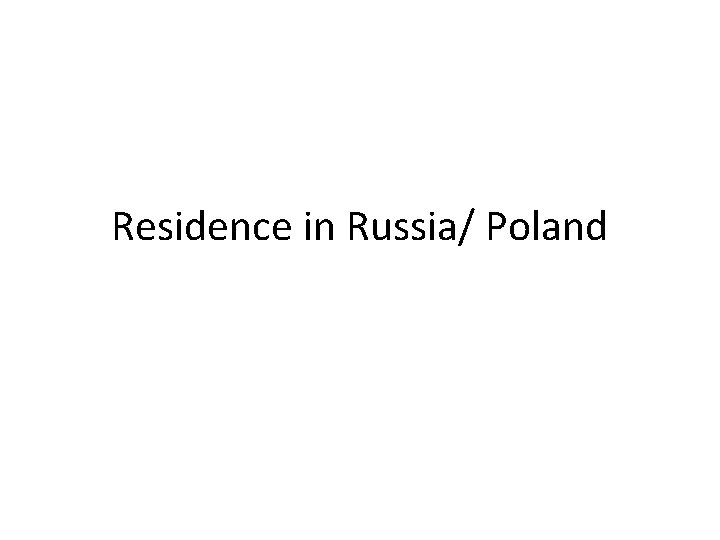 Residence in Russia/ Poland