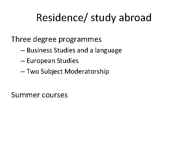 Residence/ study abroad Three degree programmes – Business Studies and a language – European