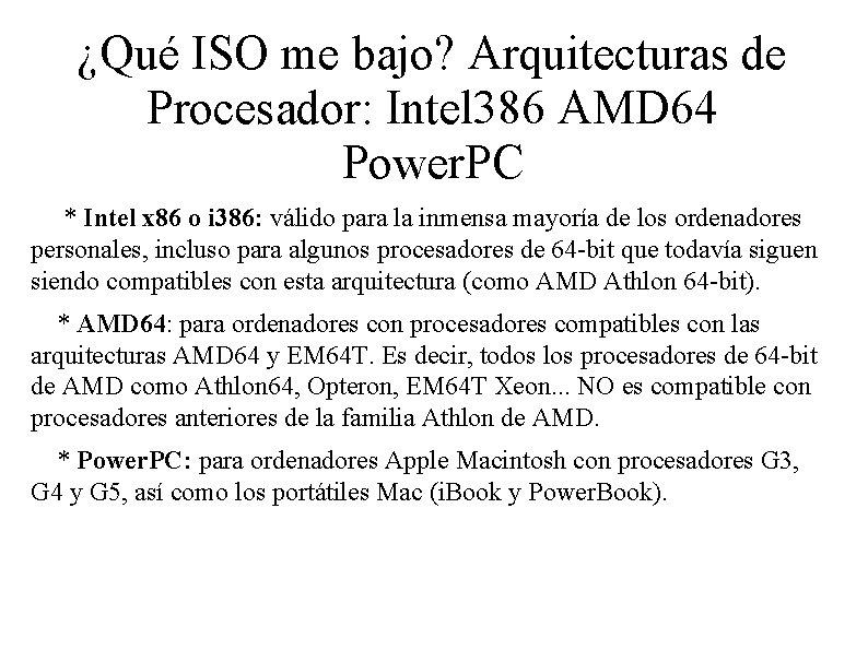 ¿Qué ISO me bajo? Arquitecturas de Procesador: Intel 386 AMD 64 Power. PC *
