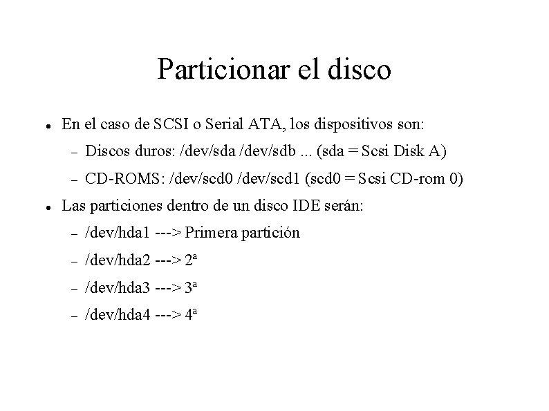 Particionar el disco En el caso de SCSI o Serial ATA, los dispositivos son: