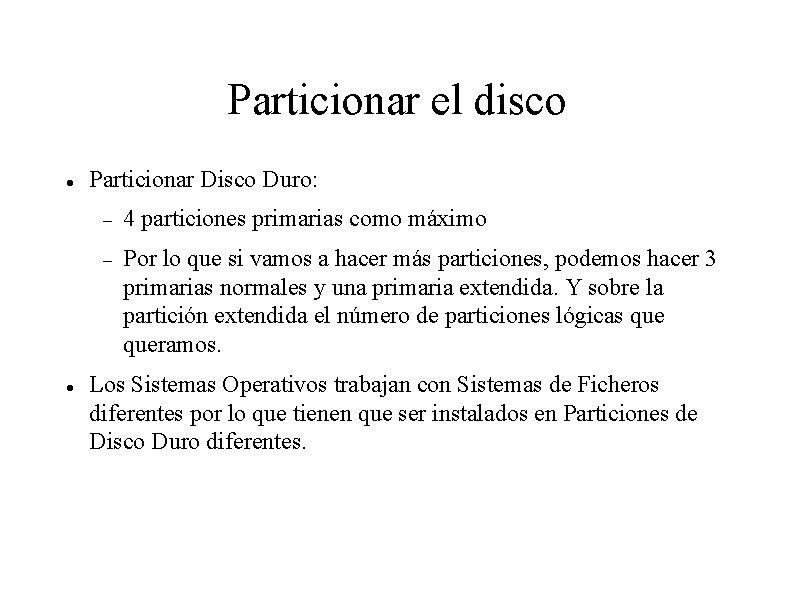 Particionar el disco Particionar Disco Duro: 4 particiones primarias como máximo Por lo que