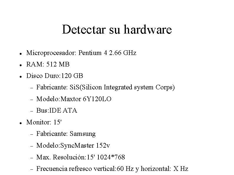Detectar su hardware Microprocesador: Pentium 4 2. 66 GHz RAM: 512 MB Disco Duro: