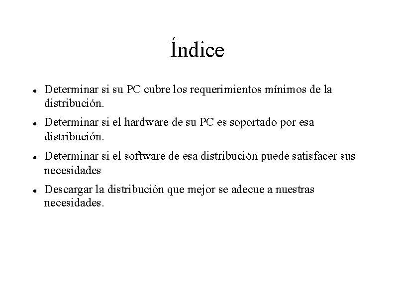 Índice Determinar si su PC cubre los requerimientos mínimos de la distribución. Determinar si