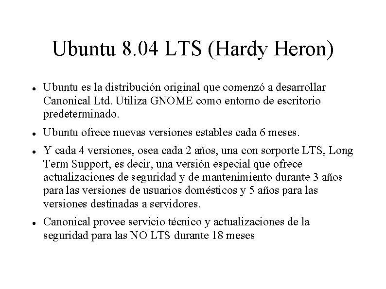 Ubuntu 8. 04 LTS (Hardy Heron) Ubuntu es la distribución original que comenzó a