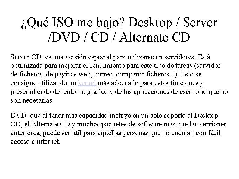 ¿Qué ISO me bajo? Desktop / Server /DVD / CD / Alternate CD Server