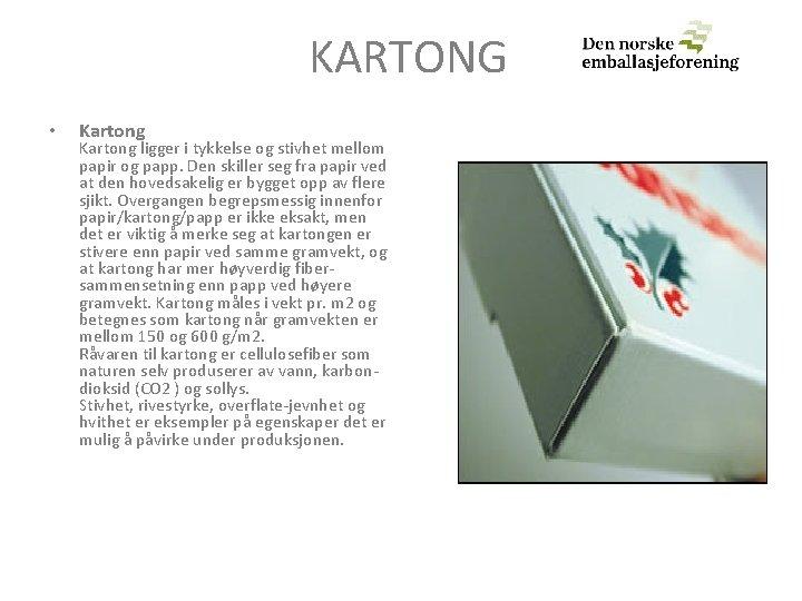 KARTONG • Kartong ligger i tykkelse og stivhet mellom papir og papp. Den skiller