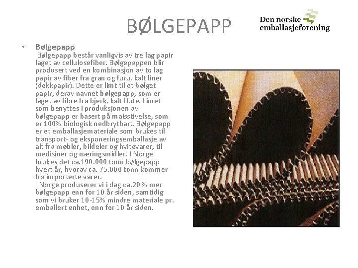 BØLGEPAPP • Bølgepapp består vanligvis av tre lag papir laget av cellulosefiber. Bølgepappen blir