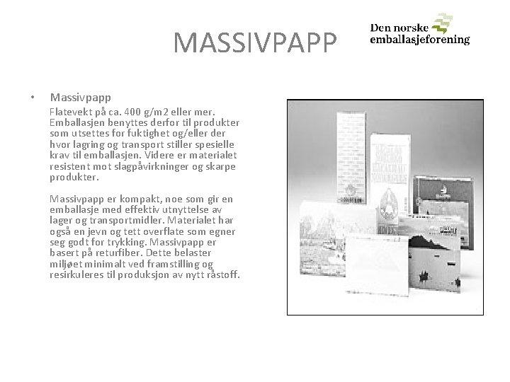 MASSIVPAPP • Massivpapp Flatevekt på ca. 400 g/m 2 eller mer. Emballasjen benyttes derfor