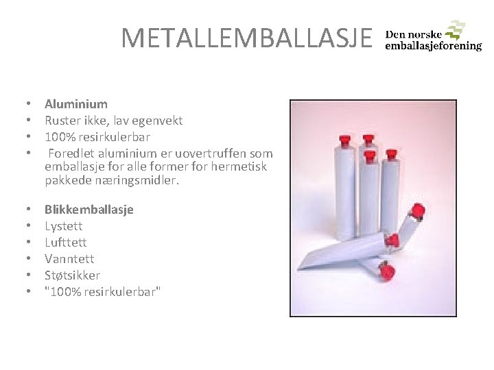METALLEMBALLASJE • Aluminium • Ruster ikke, lav egenvekt • 100% resirkulerbar • Foredlet aluminium