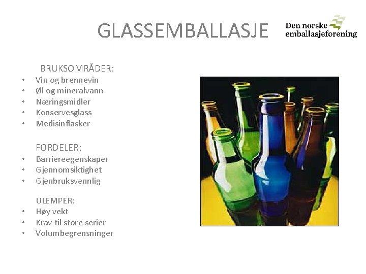 GLASSEMBALLASJE • • • BRUKSOMRÅDER: Vin og brennevin Øl og mineralvann Næringsmidler Konservesglass Medisinflasker