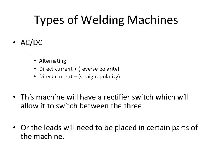 Types of Welding Machines • AC/DC – _____________________ • Alternating • Direct current +