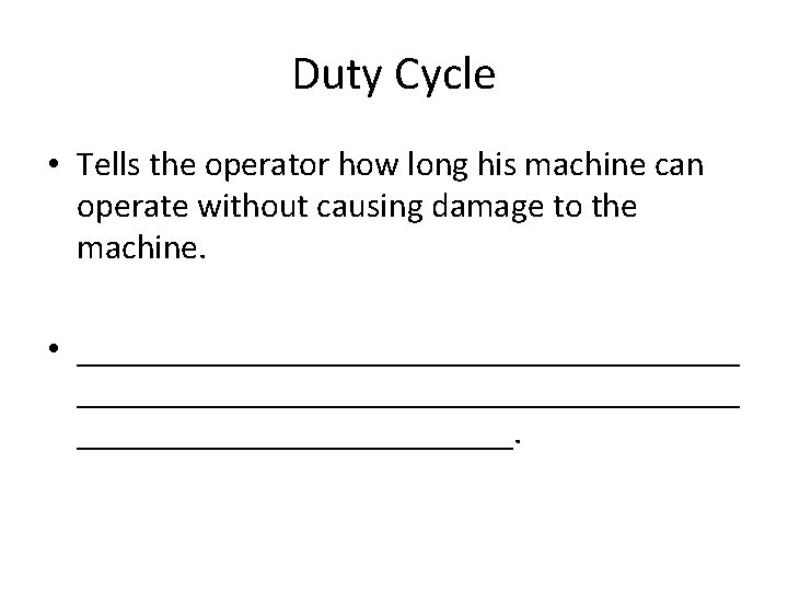 Duty Cycle • Tells the operator how long his machine can operate without causing