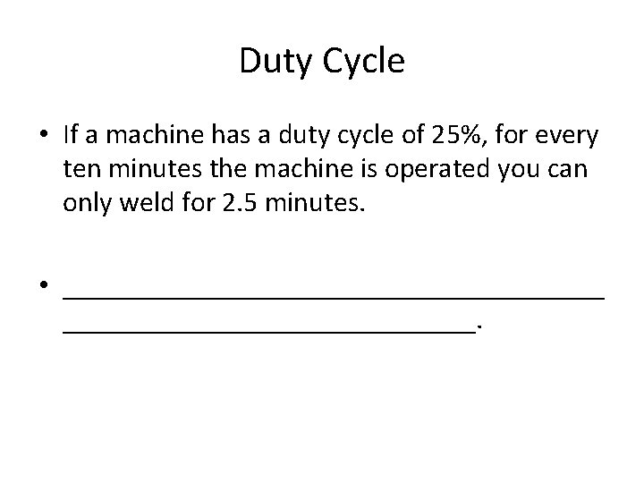 Duty Cycle • If a machine has a duty cycle of 25%, for every