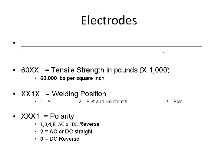 Electrodes • _________________________. • 60 XX = Tensile Strength in pounds (X 1, 000)