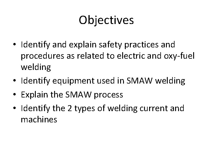 Objectives • Identify and explain safety practices and procedures as related to electric and