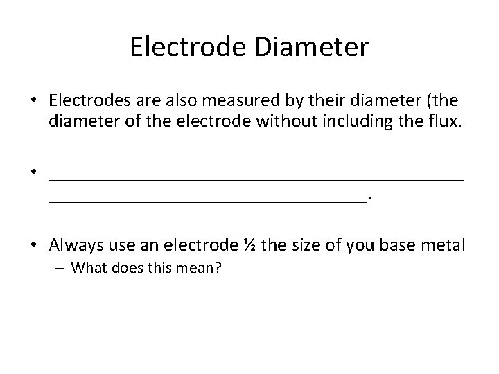 Electrode Diameter • Electrodes are also measured by their diameter (the diameter of the