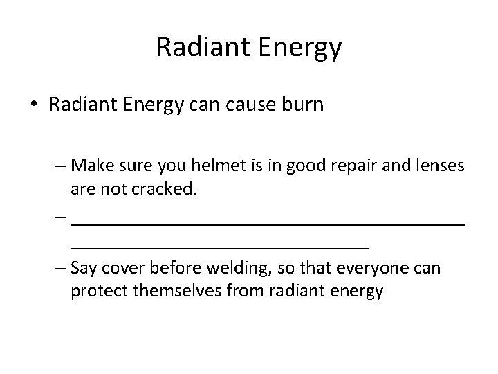 Radiant Energy • Radiant Energy can cause burn – Make sure you helmet is