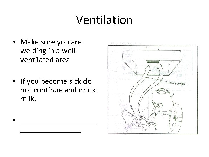 Ventilation • Make sure you are welding in a well ventilated area • If