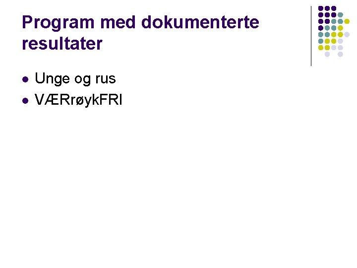 Program med dokumenterte resultater l l Unge og rus VÆRrøyk. FRI