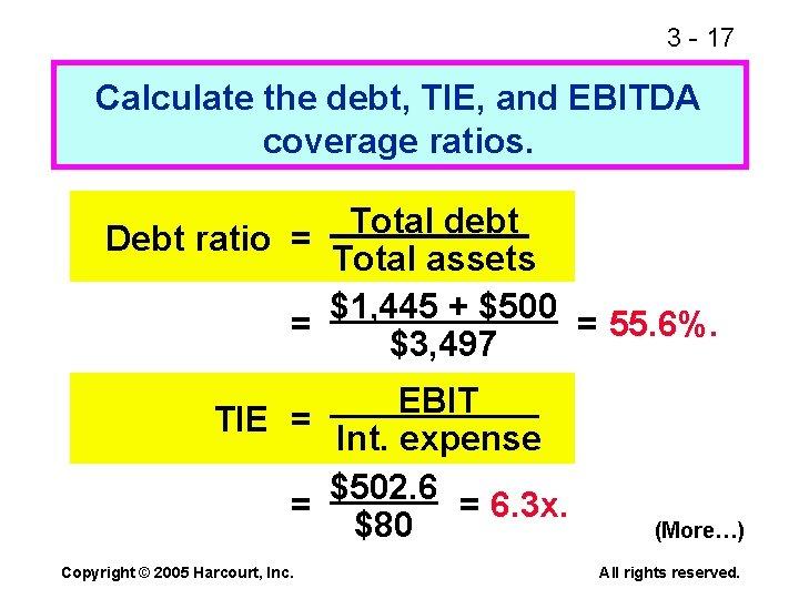 3 - 17 Calculate the debt, TIE, and EBITDA coverage ratios. Total debt Debt