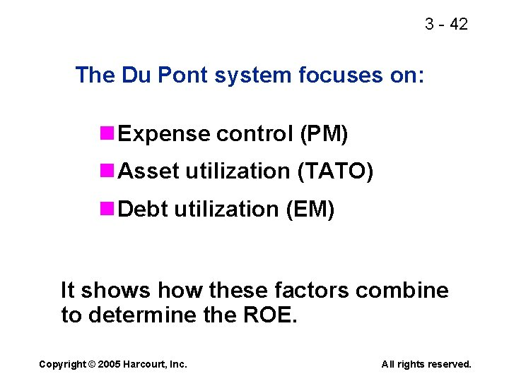 3 - 42 The Du Pont system focuses on: n Expense control (PM) n