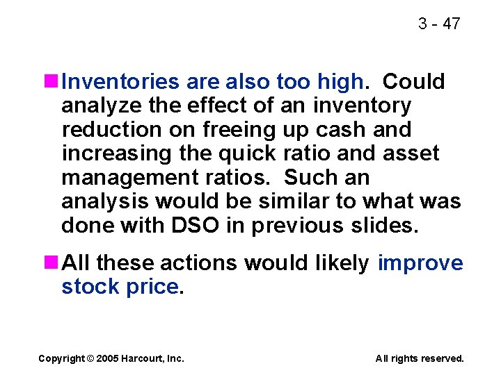 3 - 47 n Inventories are also too high. Could analyze the effect of