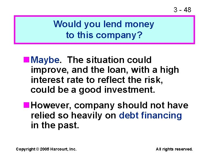 3 - 48 Would you lend money to this company? n Maybe. The situation
