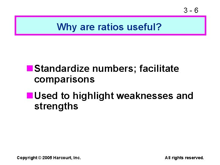 3 -6 Why are ratios useful? n Standardize numbers; facilitate comparisons n Used to