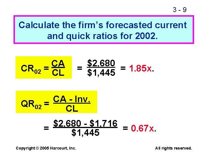 3 -9 Calculate the firm's forecasted current and quick ratios for 2002. CA CR
