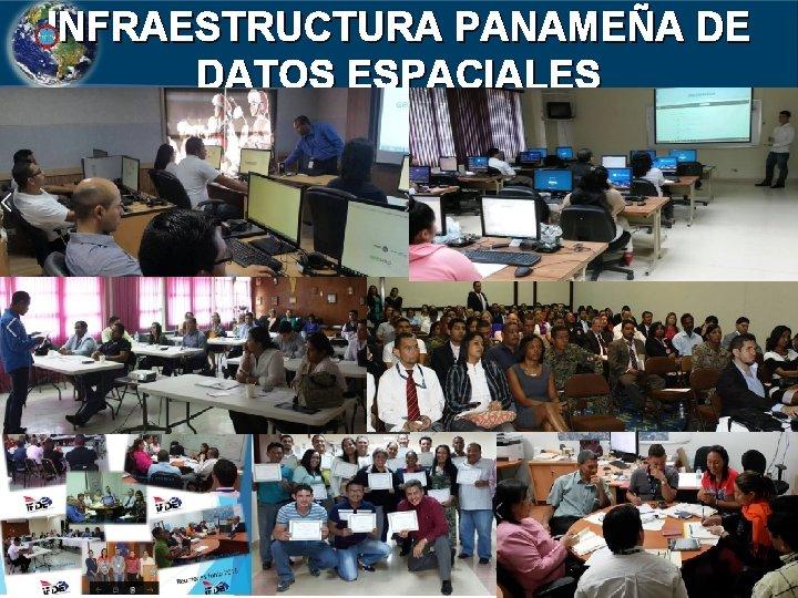 INFRAESTRUCTURA PANAMEÑA DE DATOS ESPACIALES INSTITUTO GEOGRÁFICO NACIONAL TOMMY GUARDIA