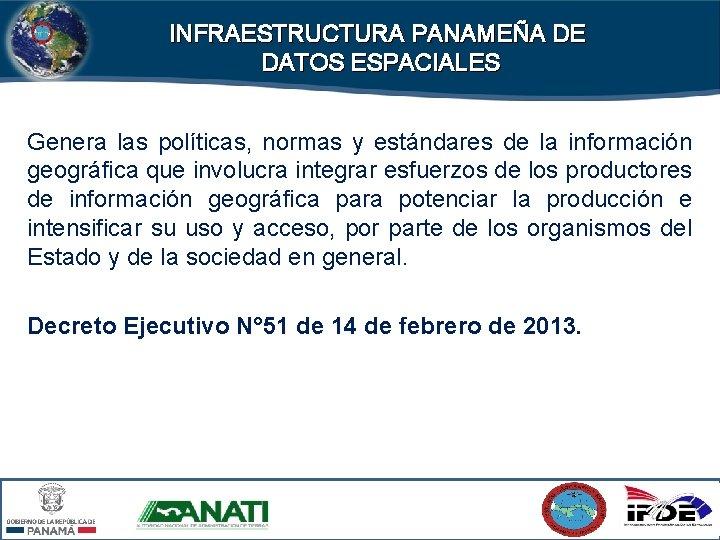 INFRAESTRUCTURA PANAMEÑA DE DATOS ESPACIALES Genera las políticas, normas y estándares de la información