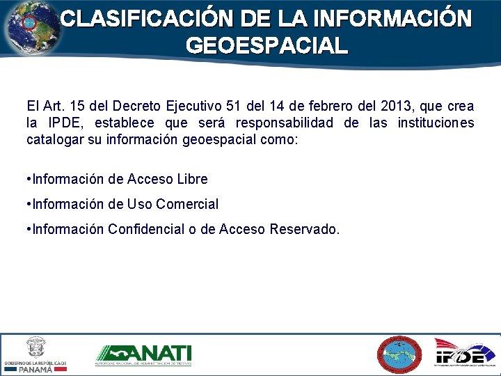 CLASIFICACIÓN DE LA INFORMACIÓN GEOESPACIAL El Art. 15 del Decreto Ejecutivo 51 del 14