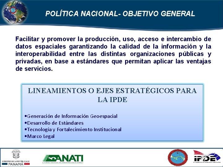 POLÍTICA NACIONAL- OBJETIVO GENERAL Facilitar y promover la producción, uso, acceso e intercambio de