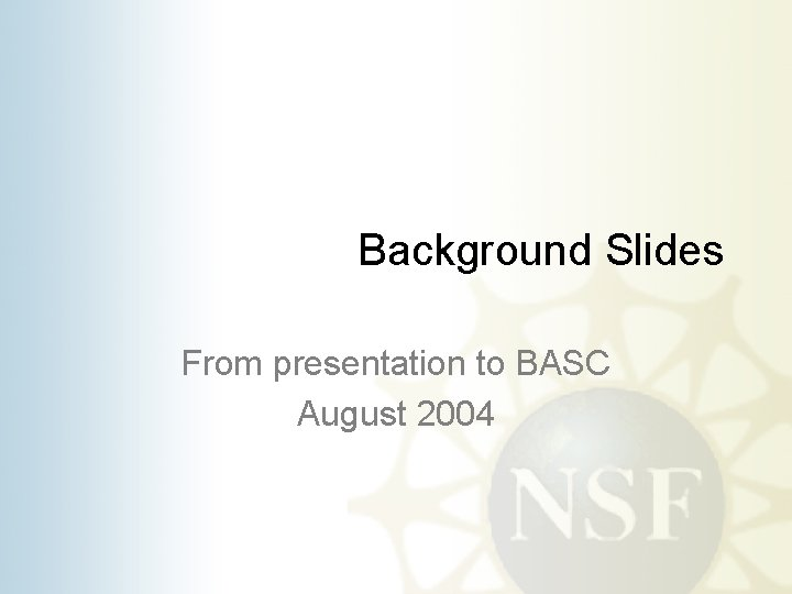 Background Slides From presentation to BASC August 2004