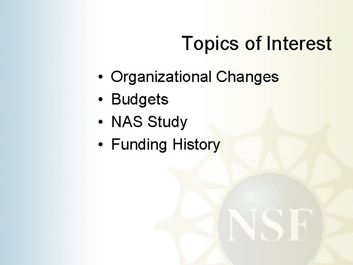 Topics of Interest • • Organizational Changes Budgets NAS Study Funding History