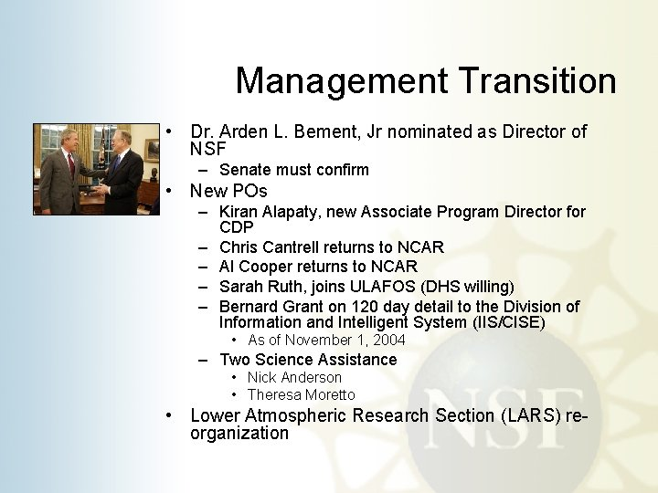 Management Transition • Dr. Arden L. Bement, Jr nominated as Director of NSF –