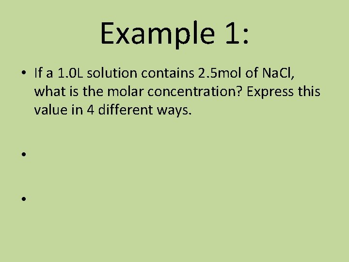 Example 1: • If a 1. 0 L solution contains 2. 5 mol of