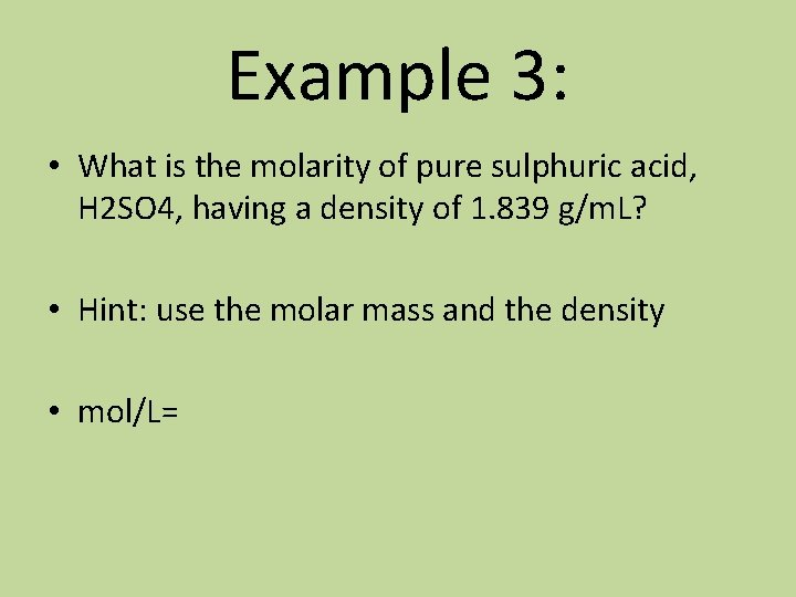 Example 3: • What is the molarity of pure sulphuric acid, H 2 SO