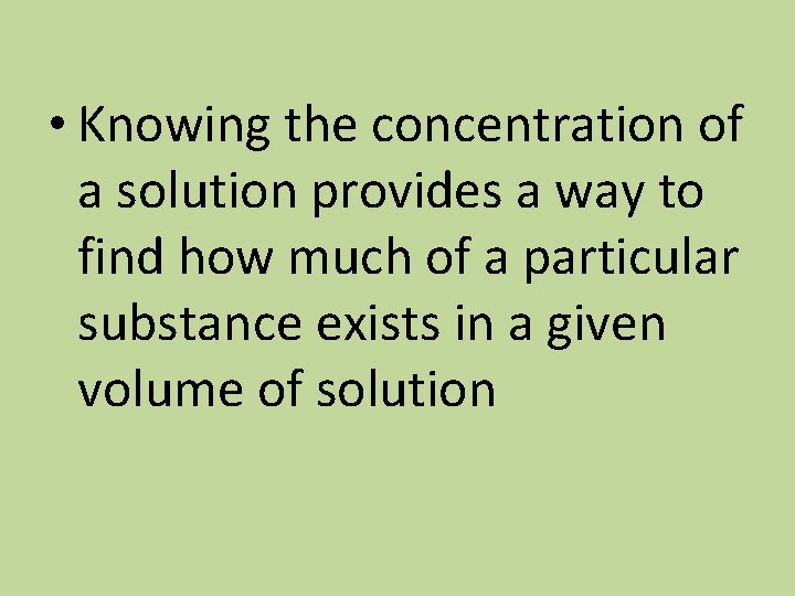 • Knowing the concentration of a solution provides a way to find how