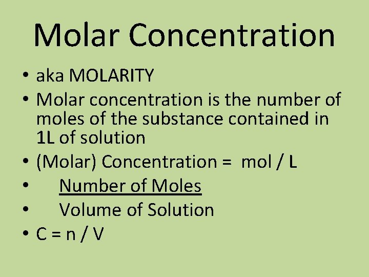 Molar Concentration • aka MOLARITY • Molar concentration is the number of moles of