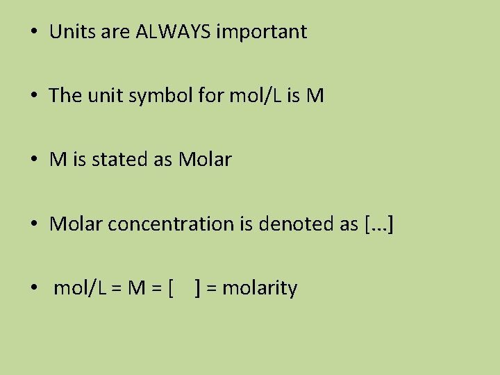 • Units are ALWAYS important • The unit symbol for mol/L is M