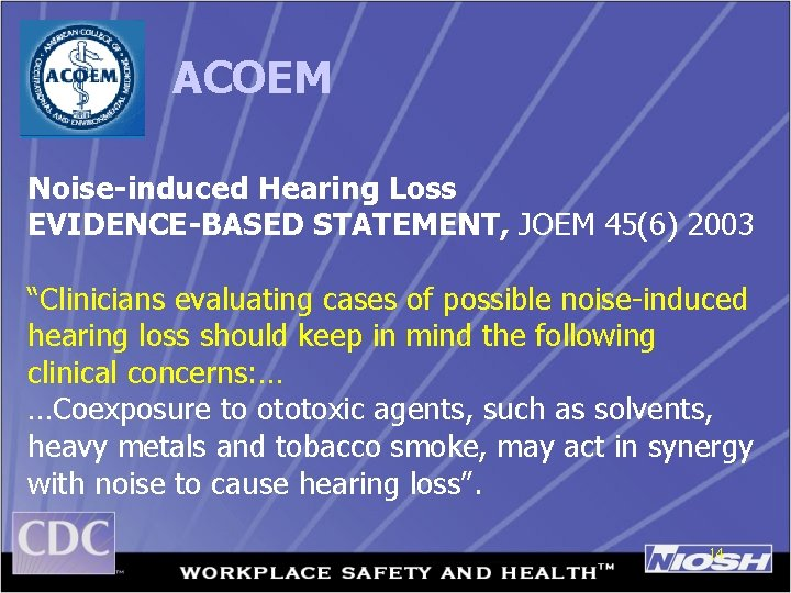"""ACOEM Noise-induced Hearing Loss EVIDENCE-BASED STATEMENT, JOEM 45(6) 2003 """"Clinicians evaluating cases of possible"""