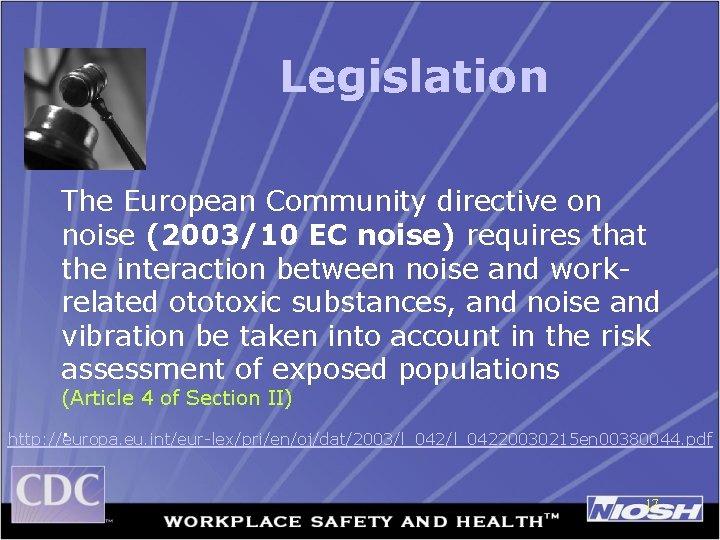 Legislation The European Community directive on noise (2003/10 EC noise) requires that the interaction
