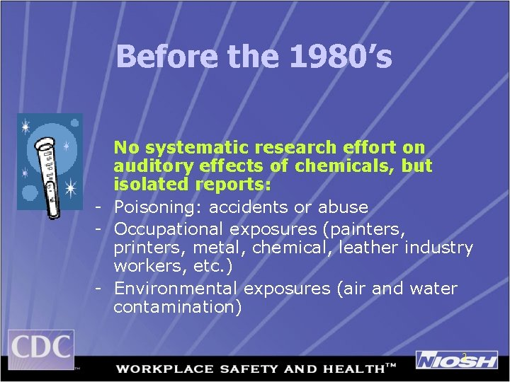 Before the 1980's No systematic research effort on auditory effects of chemicals, but isolated